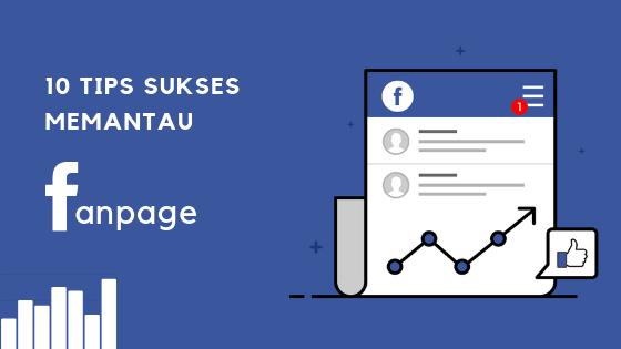 10 Tips Sukses Memantau Fanpage Facebook
